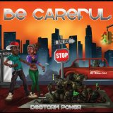 Be Careful Lyrics Destorm Power