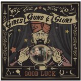 Good Luck Lyrics Girls Guns & Glory
