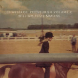 Charleroi: Pittsburgh, Vol. 2 (EP) Lyrics William Fitzsimmons