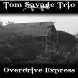 Overdrive Express Lyrics Tom Savage Trio