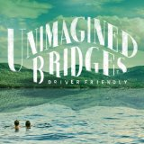 Unimagined Bridges Lyrics Driver Friendly