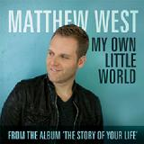 My Own Little World (Single) Lyrics Matthew West
