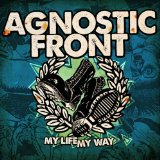 My Life My Way Lyrics Agnostic Front