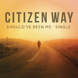 Should've Been Me (Single) Lyrics Citizen Way