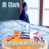 Icicles On My Ceiling Lyrics J.R. Clark