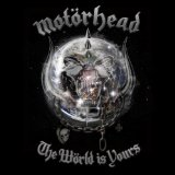 The World Is Yours Lyrics Motorhead