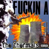 Fuckin A Lyrics The Thermals