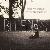 Bleeders Lyrics The Trouble With Templeton