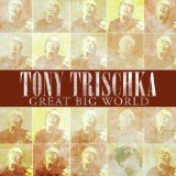 Great Big World Lyrics Tony Trischka