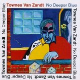 No Deeper Blue Lyrics Townes Van Zandt