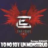 Yo No Soy un Monstruo (Single) Lyrics Elvis Crespo