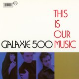 This Is Our Music Lyrics Galaxie 500
