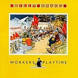Workers Playtime Lyrics Billy Bragg