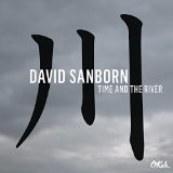 TIME AND THE RIVER Lyrics David Sanborn