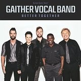 Better Together Lyrics Gaither Vocal Band