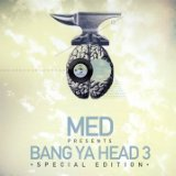 MED Presents Bang Ya Head 3 Lyrics MED