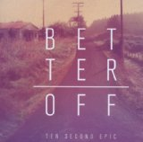 Better Off Lyrics Ten Second Epic