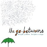 Bright Yellow Bright Orange Lyrics The Go-Betweens