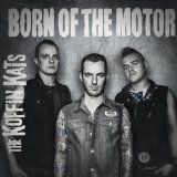Born Of The Motor Lyrics The Koffin Kats