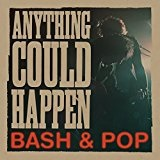 Anything Could Happen Lyrics Bash & Pop