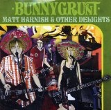 Matt Harnish & Other Delights Lyrics Bunnygrunt