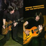George Thorogood And The Destroyers Lyrics George Thorogood And The Destroyers