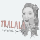 Tralala Lyrics Rebekah Pulley