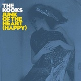Junk Of The Heart (Happy) (Single) Lyrics The Kooks