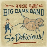 So Delicious Lyrics The Reverend Peyton's Big Damn Band