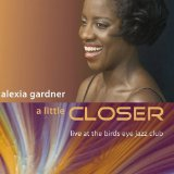A Little Closer: Live At the Birds Eye Jazz Club Lyrics Alexia Gardner