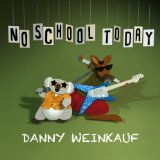 No School Today Lyrics Danny Weinkauf
