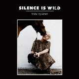 Silence Is Wild Lyrics Frida Hyvonen