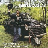 Everything Is Gonna Work Out Fine Lyrics Jerry Douglas