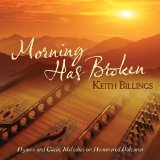 Morning Has Broken: Hymns and Gaelic Melodies on Hammered Dulcimer Lyrics KEITH BILLINGS