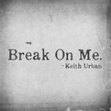 Break on Me (Single) Lyrics Keith Urban