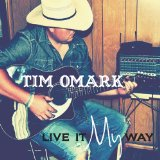 Live It My Way Lyrics Tim Omark