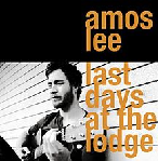 Last Days At the Lodge Lyrics Amos Lee
