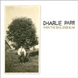 When The Devil Goes Blind Lyrics Charlie Parr