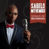 Songs of Brotherhood Lyrics Sabelo Mthembu