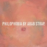 Philophobia Lyrics Arab Strap