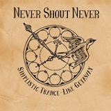 Simplistic Trance-Like Getaway (Single) Lyrics Never Shout Never