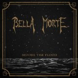 Before the Flood Lyrics Bella Morte