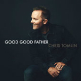 Good Good Father (Single) Lyrics Chris Tomlin