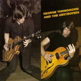 More George Thorogood And The Destroyers Lyrics George Thorogood And The Destroyers