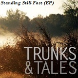 Standing Still Fast (EP) Lyrics Trunks & Tales