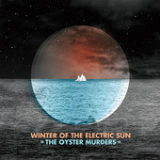 Winter of the Electric Sun Lyrics The Oyster Murders