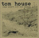 Jesus Doesn't Live Here Anymore Lyrics Tom House