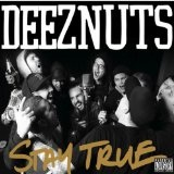 Stay True Lyrics Deez Nuts