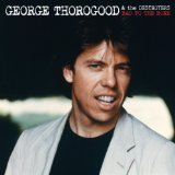 Bad To The Bone Lyrics George Thorogood And The Destroyers