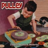 Time-Insensitive Material Lyrics Pulley